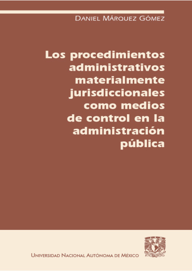 Los procedimientos administrativos materialmente jurisdiccionales como medios de control en la administración pública, 1a. reimp.