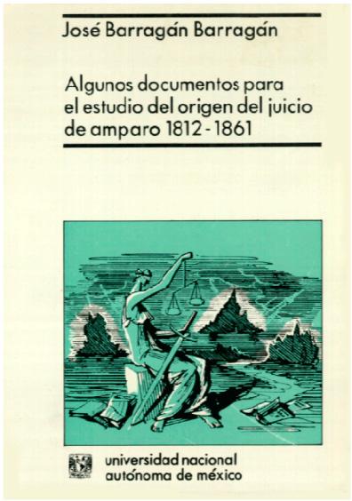 Algunos documentos para el estudio del origen del juicio de amparo, 1812-1861, 1a. reimp.