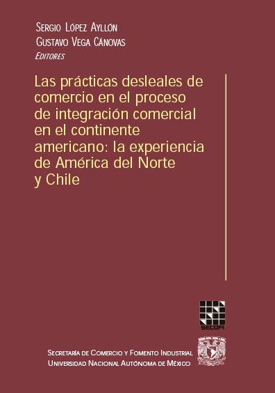 Las prácticas desleales de comercio en el proceso de integración comercial en el continente americano: la experiencia de América del Norte y Chile