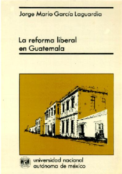 La reforma liberal en Guatemala. Vida política y orden constitucional, 2a. ed.