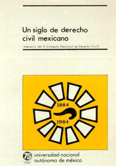 Un siglo de derecho civil mexicano. Memoria del II Coloquio Nacional de Derecho Civil