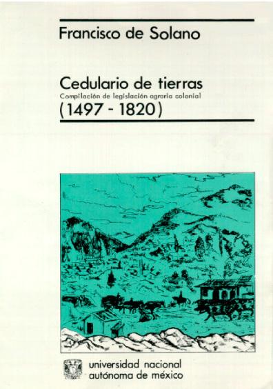 Cedulario de tierras. Compilación. Legislación agraria colonial (1497-1820), 2a. ed.