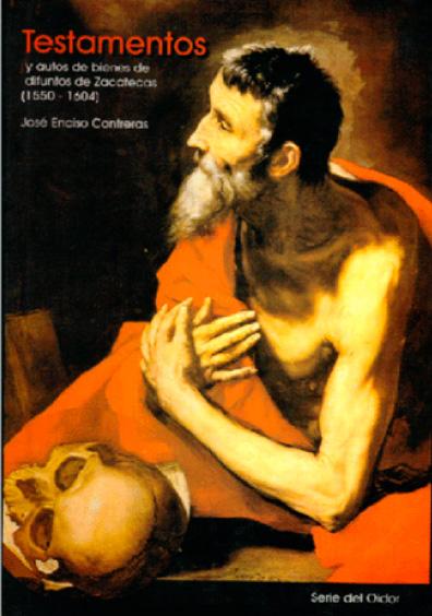 Testamentos y autos de bienes de difuntos de Zacatecas (1550-1604)
