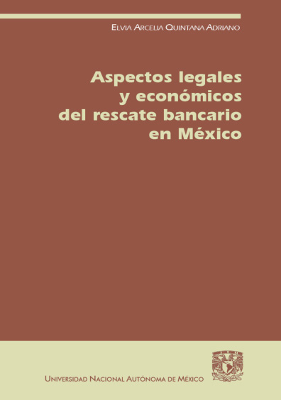 Aspectos legales y económicos del rescate bancario en México, 1a. reimp.