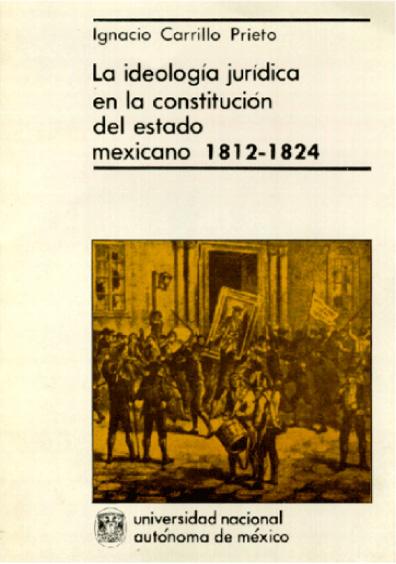 La ideología jurídica en la constitución del Estado mexicano, 1812-1824, 1a. reimp.