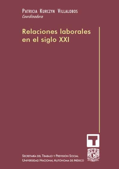 Relaciones laborales en el siglo XXI, 1a. reimp.