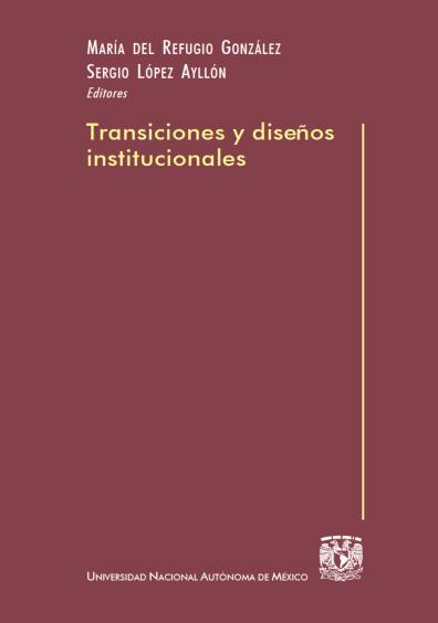 Transiciones y diseños institucionales, 1a. reimp.