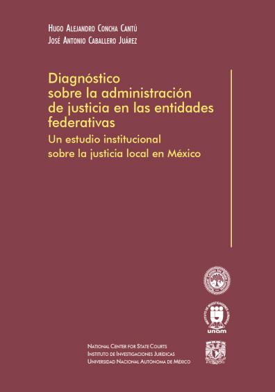 Diagnóstico sobre la administración de justicia en las entidades federativas, 1a. reimp.