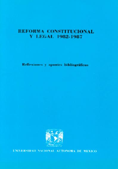 Reforma constitucional y legal 1982-1987. Reflexiones y apuntes bibliográficos