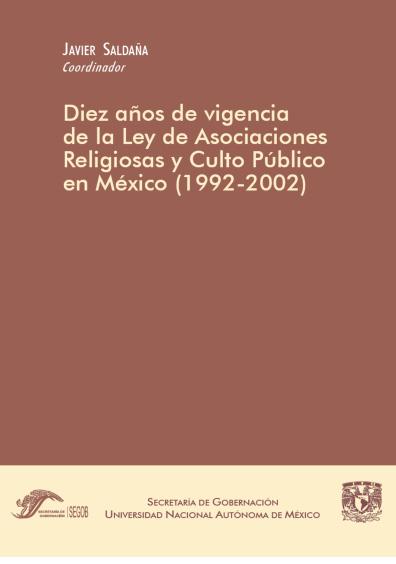 Diez años de vigencia de la Ley de Asociaciones Religiosas y Culto Público en México (1992-2002)