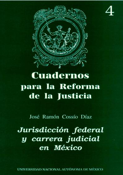Cuadernos para la reforma de la justicia 4. Jurisdicción federal y carrera judicial en México