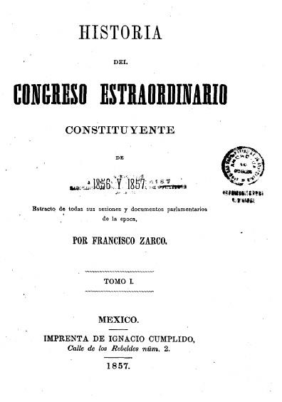 Historia del Congreso Constituyente de 1856 y 1857; estracto de todas sus sesiones y documentos parlamentarios de la época. t. I