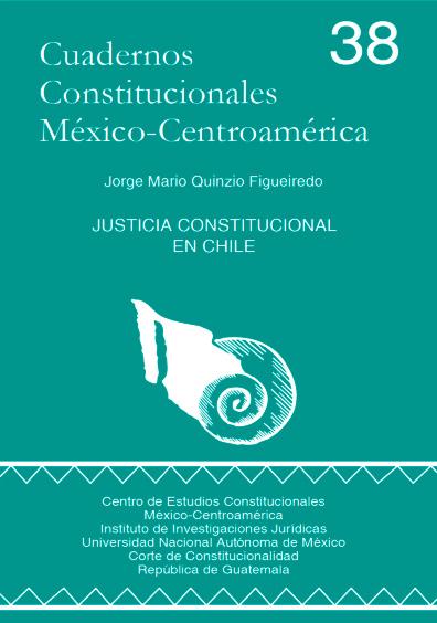 Cuadernos Constitucionales México-Centroamérica 38. Justicia constitucional en Chile