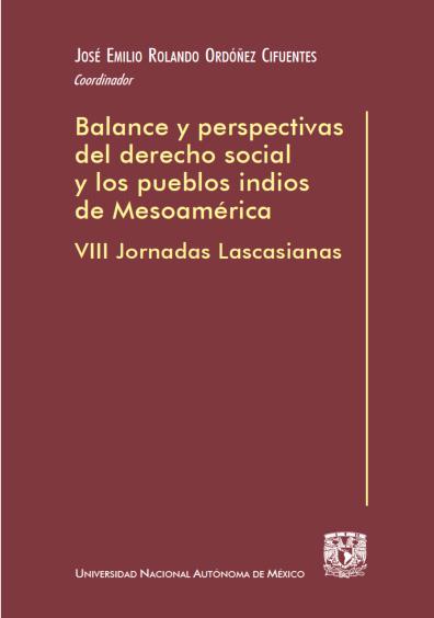 Balance y perspectivas del derecho social y los pueblos indios de Mesoamérica. VIII Jornadas Lascasianas