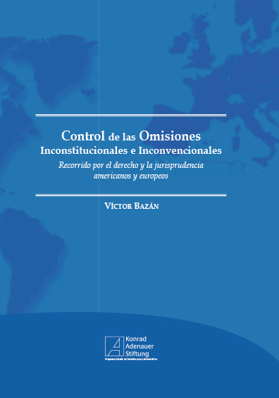 Control de omisiones inconstitucionales e inconvencionales. Recorrido por el derecho y la jurisprudencia americanos y europeos. Colección Konrad Adenauer
