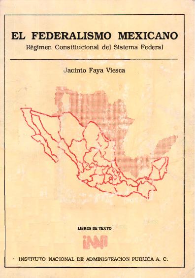 El Federalismo mexicano. Régimen constitucional del sistema federal