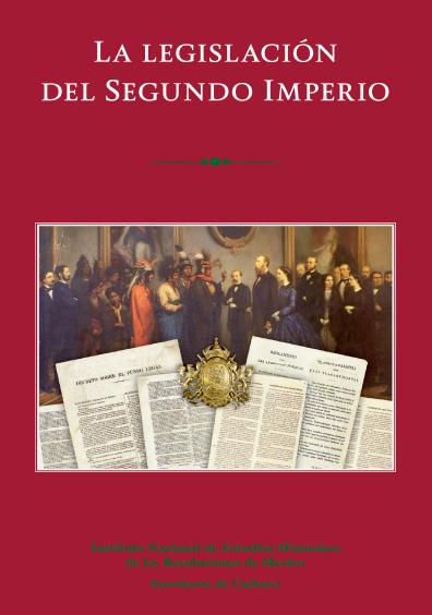 La legislación del segundo imperio. Colección INEHRM