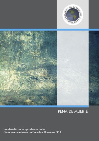 Pena de muerte. Cuadernillo de jurisprudencia de la Corte Interamericana de derechos humanos Nº 1