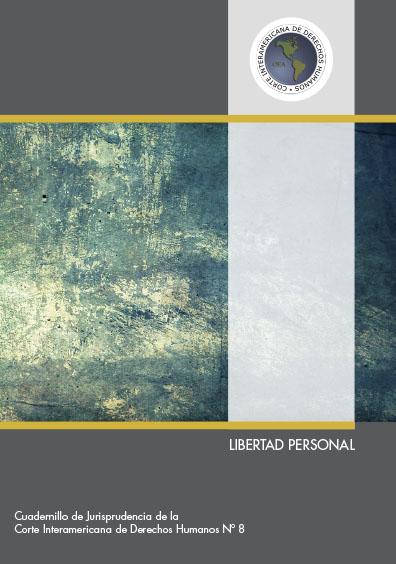 Libertad personal. Cuadernillo de jurisprudencia de la Corte Interamericana de derechos humanos Nº 8