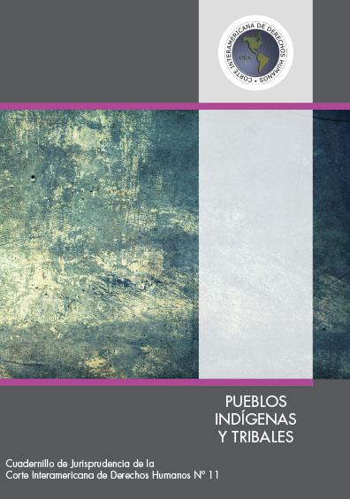 Pueblos indígenas y tribales. Cuadernillo de jurisprudencia de la Corte Interamericana de derechos humanos Nº 11