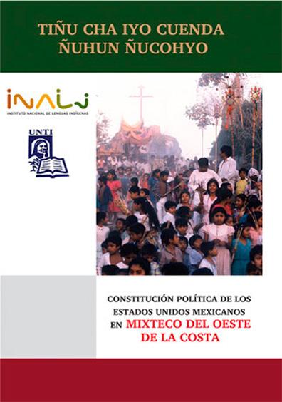 Constitución política de los Estados Unidos Mexicanos en mixteco del oeste de la costa. Tiñu cha iyo cuenda ñuhun ñucohyo.