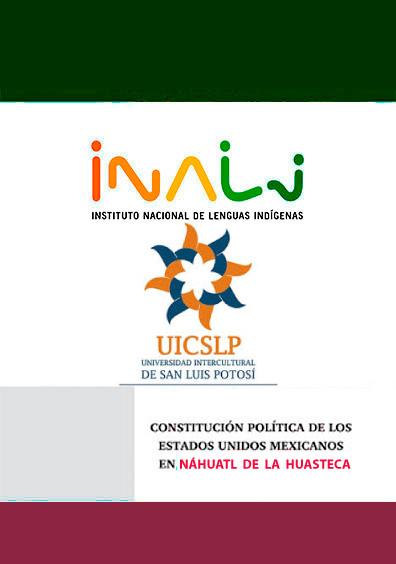 Constitución política de los Estados Unidos Mexicanos en náhuatl de la huasteca potosina. Weyi tlanawatilli tlen powi itech tlalnantli