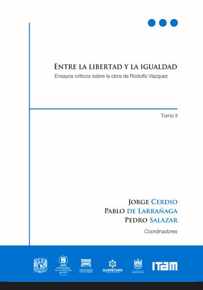 Entre la libertad y la igualdad. Ensayos críticos sobre la obra de Rodolfo Vázquez, tomo II