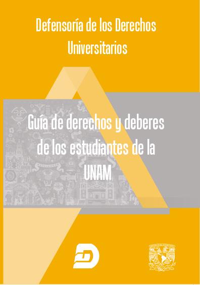 Guía de derechos y deberes de los estudiantes de la UNAM. Defensoría de los Derechos Universitarios