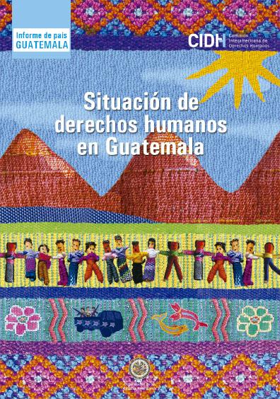 Situación de los derechos humanos en Guatemala: diversidad, desigualdad y exclusión. Colección Comisión Interamericana de Derechos Humanos