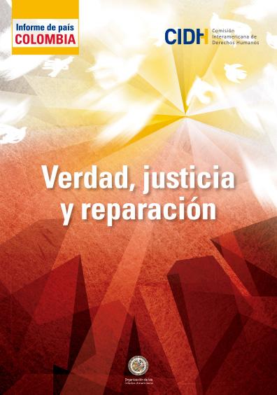 Verdad, justicia y reparación: cuarto informe sobre la situación de derechos humanos en Colombia. Colección Comisión Interamericana de Derechos Humanos