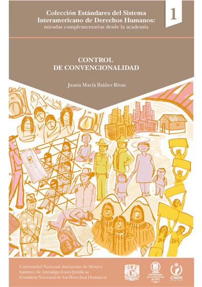 Control de convencionalidad. Colección Estándares del Sistema Interamericano de Derechos Humanos: miradas complementarias desde la academia, núm. 1