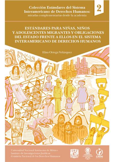 Estándares para niñas, niños y adolescentes migrantes y obligaciones del Estado frente a ellos en el Sistema Interamericano de Derechos Humanos. Colección Estándares...  núm. 2