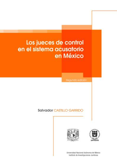 Los jueces de control en el sistema acusatorio en México, segunda edición