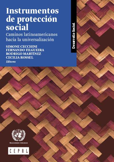 Instrumentos de  protección social. Caminos latinoamericanos hacia la universalización