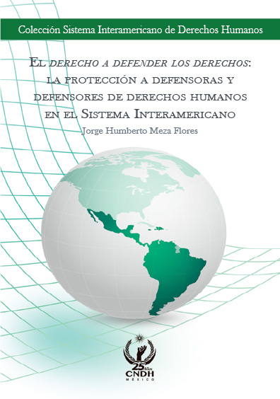 El derecho a defender los derechos: la protección a defensoras y defensores de derechos humanos en el Sistema Interamericano. Colección Sistema Interamericano de Derechos Humanos