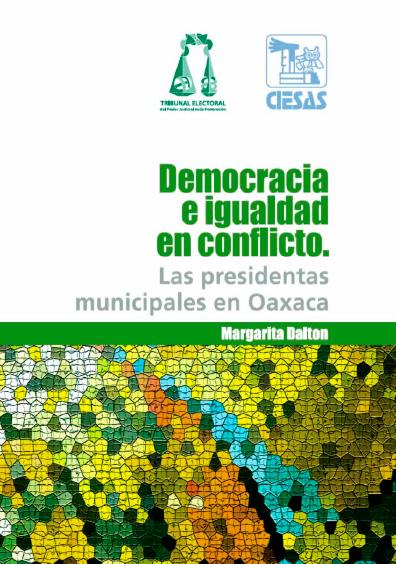 Democracia e igualdad en conflicto. Las presidentas municipales en Oaxaca. Colección Tribunal Electoral del Poder Judicial de la Federación