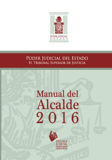 Manual del Alcalde 2016. Colección del Poder Judicial del Estado de Oaxaca