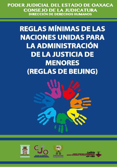 Reglas mínimas de las Naciones Unidas para la Administración de la Justicia de Menores (Reglas de Beijing). Colección del Poder Judicial del Estado de Oaxaca