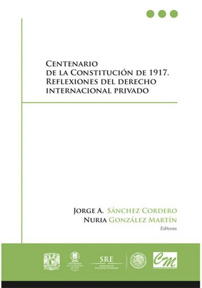 Centenario de la Constitución de 1917. Reflexiones del derecho internacional privado