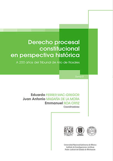 Derecho procesal constitucional en perspectiva histórica. A 200 años del Tribunal de Ario de Rosales, t. II