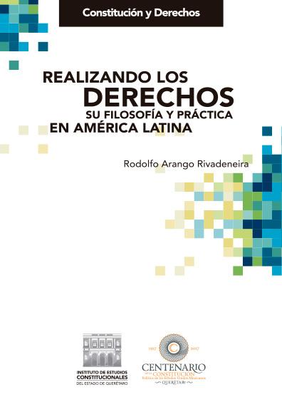 Realizando los derechos. Su filosofía y práctica en América Latina. Colección Constitución y Derechos
