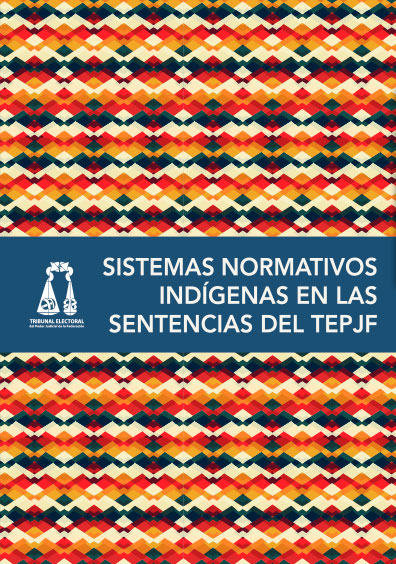 Sistemas normativos indígenas en las sentencias del TEPJF. Colección Tribunal Electoral del Poder Judicial de la Federación