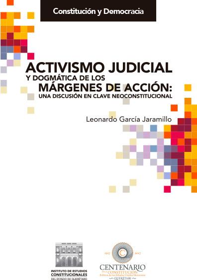 Activismo judicial y dogmática de los márgenes de acción: una discusión en clave neoconstitucional. Colección Tribunal Electoral del Poder Judicial de la Federación