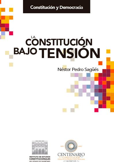 La Constitución bajo tensión. Colección Tribunal Electoral del Poder Judicial de la Federación