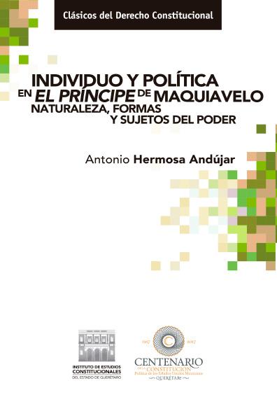 Individuo y política en el Príncipe de Maquiavelo. Naturaleza, formas y sujetos del poder. Colección Constitución y Derechos