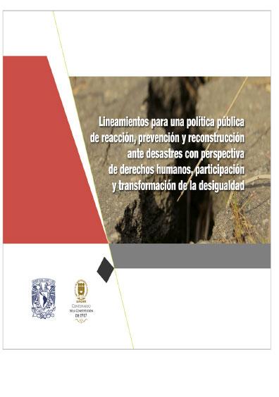 Lineamientos para una política pública de reacción, prevención y reconstrucción ante desastres con perspectiva de derechos humanos, participación y transformación de la desigualdad