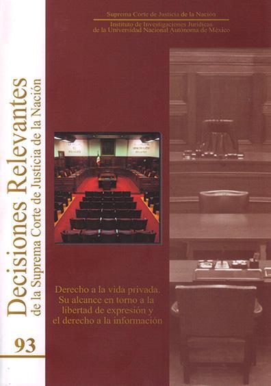 Decisiones relevantes de la Suprema Corte de Justicia de la Nación número 93. Derecho a la vida privada: su alcance en tomo a la libertad de expresión y el derecho a la información