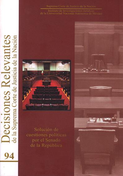 Decisiones relevantes de la Suprema Corte de Justicia de la Nación número 94. Solución de cuestiones políticas por el Senado de la República