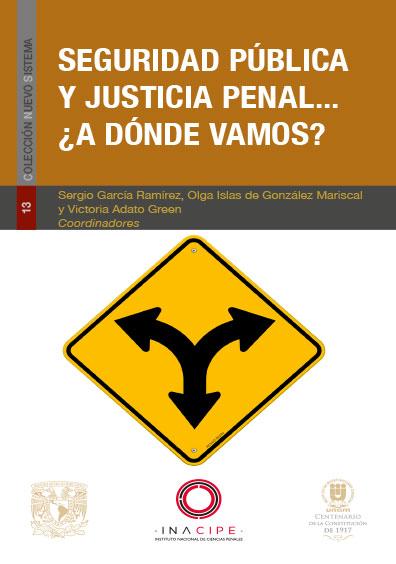 Seguridad pública y justicia penal... ¿A dónde vamos? Colección Nuevo Sistema