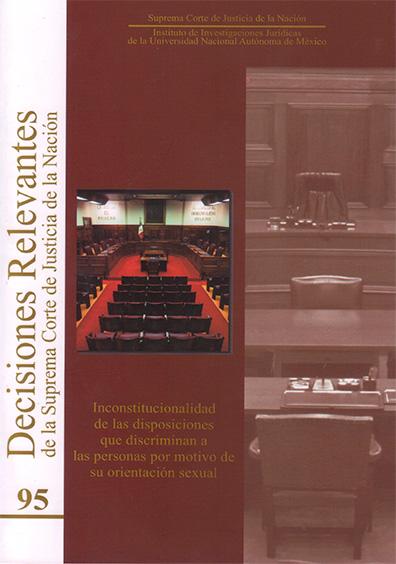 Decisiones relevantes de la Suprema Corte de Justicia de la Nación número 95. Inconstitucionalidad de las disposiciones que discriminan a las personas por motivo de su orientación sexual